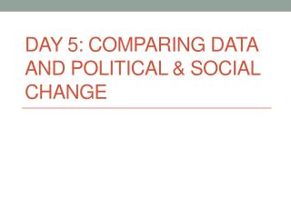 Day 5: Comparing Data and Political & Social Change