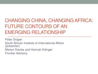Changing china, changing Africa:  future contours of an emerging relationship
