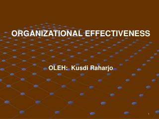 ORGANIZATIONAL EFFECTIVENESS OLEH:  Kusdi Raharjo
