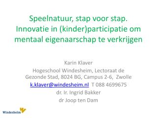 Karin Klaver Hogeschool Windesheim, Lectoraat de Gezonde Stad, 8024 BG, Campus 2-6,  Zwolle