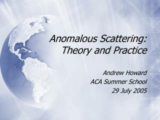 Anomalous Scattering: Theory and Practice