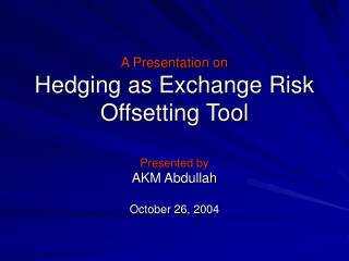 A Presentation on Hedging as Exchange Risk Offsetting Tool