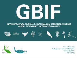 Cristina Villaverde Unidad de Coordinaci�n GBIF Espa�a villaverde@gbif.es gbif.es