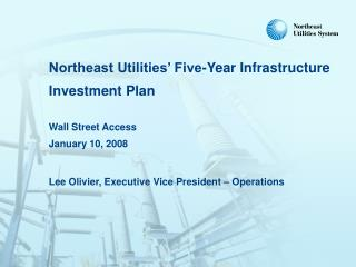 Northeast Utilities' Five-Year Infrastructure Investment Plan Wall Street Access January 10, 2008