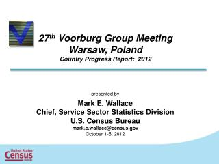 27 th  Voorburg Group Meeting Warsaw, Poland Country Progress Report:  2012