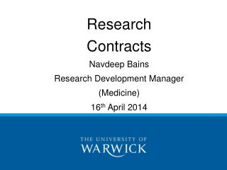 Research  Contracts Navdeep Bains Research Development Manager (Medicine)  16 th  April 2014