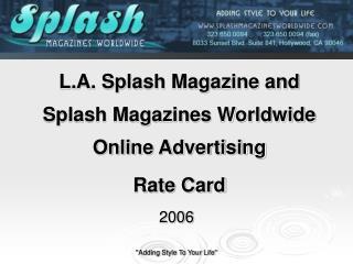 L.A. Splash Magazine and Splash Magazines Worldwide  Online Advertising Rate Card