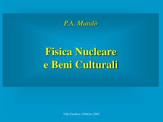 P.A. Mandò Fisica Nucleare  e Beni Culturali
