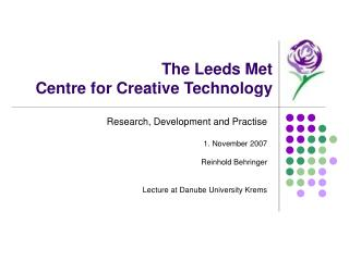 The Leeds Met Centre for Creative Technology