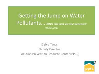 Getting the Jump on Water Pollutants…  before they jump into your wastewater PNCWA 2010