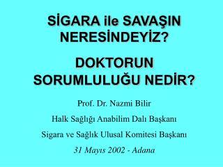 S?GARA ile SAVA?IN NERES?NDEY?Z? DOKTORUN  SORUMLULU?U NED?R? Prof. Dr. Nazmi Bilir