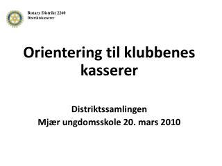 Orientering til klubbenes kasserer Distriktssamlingen Mjær ungdomsskole 20. mars 2010