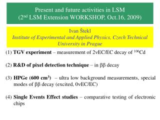 Present and future activities in LSM (2 nd  LSM Extension WORKSHOP, Oct.16, 2009)