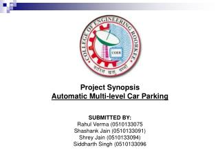 Project Synopsis Automatic Multi-level Car Parking SUBMITTED BY: Rahul Verma (0510133075
