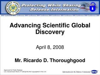 Advancing Scientific Global Discovery April 8, 2008 Mr. Ricardo D. Thoroughgood