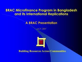 BRAC Microfinance Program in Bangladesh and its International Replications  A BRAC Presentation