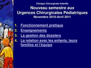 Clinique Chirurgicale Infantile  Nouveau semestre aux Urgences Chirurgicales P diatriques  Novembre 2010-Avril 2011