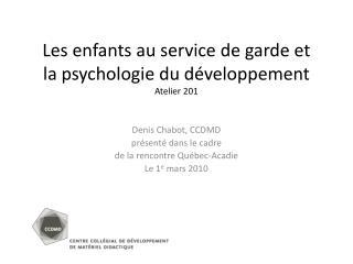 Les enfants au service de garde et  la psychologie du d veloppement Atelier 201