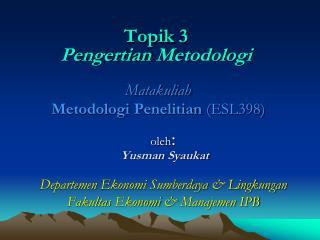 Topik  3 Pengertian Metodologi Matakuliah Metodologi Penelitian (ESL398)