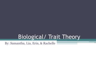 Biological/ Trait Theory
