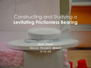 Constructing and Studying a  Levitating Frictionless Bearing