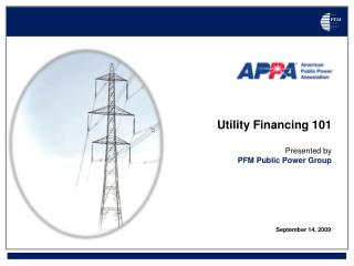 Utility Financing 101 Presented by  PFM Public Power Group