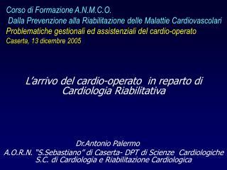 Corso di Formazione A.N.M.C.O.   Dalla Prevenzione alla Riabilitazione delle Malattie Cardiovascolari Problematiche gest