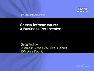 Games Infrastructure:  A Business Perspective