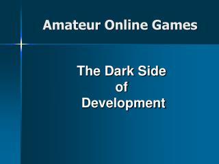 The Dark Side of  Development