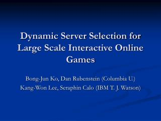 Dynamic Server Selection for Large Scale Interactive Online Games