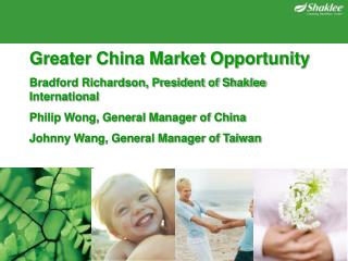 Greater China Market Opportunity Bradford Richardson, President of Shaklee International
