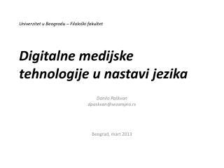 Univerzitet u Beogradu – Filološki fakultet Digitalne medijske tehnologije  u  nastavi jezika