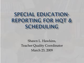 Special Education- Reporting for HQT & Scheduling