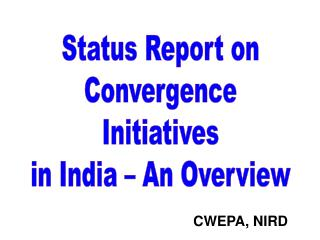 Status Report on  Convergence  Initiatives in India   An Overview