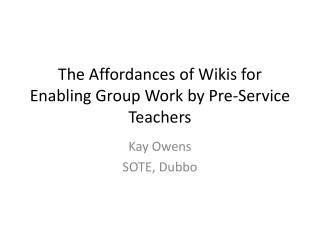 The Affordances of Wikis for Enabling Group Work by Pre-Service Teachers