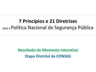 7 Princípios e 21 Diretrizes para a  Política Nacional de Segurança Pública