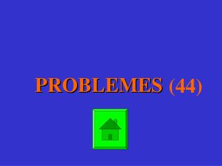 PROBLEMES  (44)