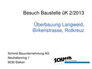 Besuch Baustelle üK 2/2013 Überbauung Langweid, Birkenstrasse, Rotkreuz