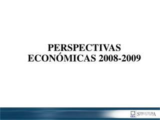 PERSPECTIVAS  ECONÓMICAS 2008-2009