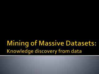 Mining of Massive Datasets: Knowledge discovery from data