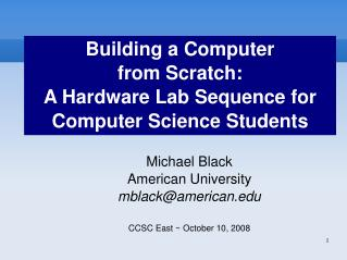 Building a Computer  from Scratch:  A Hardware Lab Sequence for Computer Science Students
