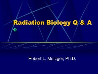 Radiation Biology Q & A