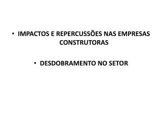 IMPACTOS E REPERCUSSÕES NAS EMPRESAS CONSTRUTORAS  DESDOBRAMENTO NO SETOR