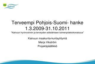Kainuun maakunta-kuntayhtymä Merja Vikström Projektipäällikkö