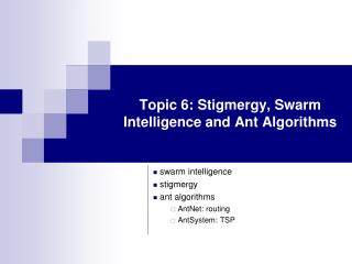 Topic 6: Stigmergy, Swarm Intelligence and Ant Algorithms
