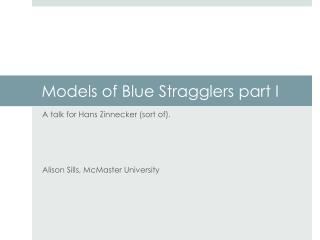 Models of Blue Stragglers part I