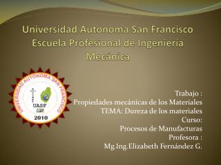 Universidad Autónoma  S an Francisco E scuela Profesional de  I ngeniería Mecánica
