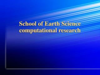 School of Earth Science computational research