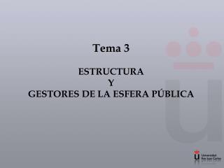 Tema 3 ESTRUCTURA  Y  GESTORES DE LA ESFERA PÚBLICA