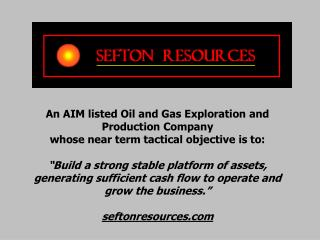 An AIM listed Oil and Gas Exploration and Production Company